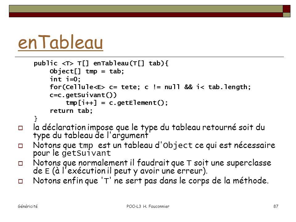 enTableau public <T> T[] enTableau(T[] tab){ Object[] tmp = tab; int i=0; for(Cellule<E> c= tete; c != null && i< tab.length;